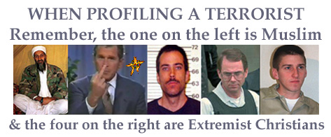 When profiling a Terrorist remember, the one on the left is Muslim and the four on the right are Extremist Christians