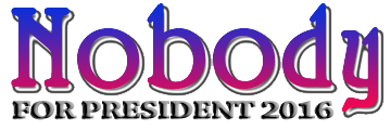 Nobody for President 2016 = NONE OF THE ABOVE on Voter Ballots