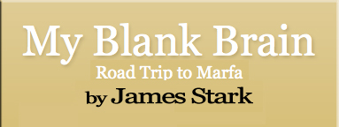 My Blank Brain - Road Trip to Marfa, Texas by James Stark