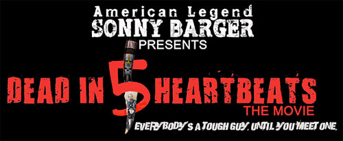 American Legend Sonny Barger presents Dead In 5 Heartbeats ~ The Movie ~ Sponsored by Speed and Strength