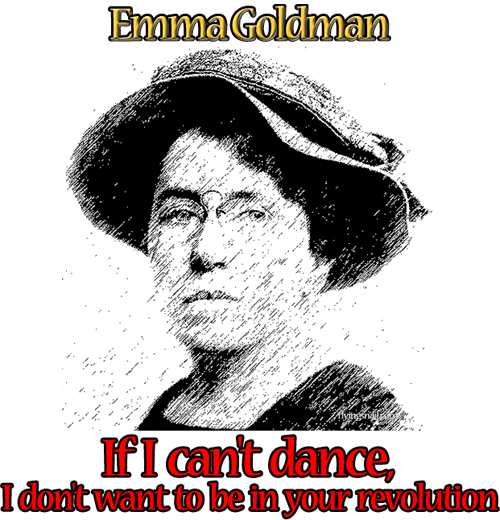 Emma Goldman, If I can't dance, I don't want to be in your revolution
