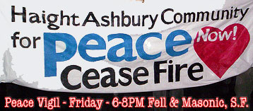 Haight-Ashbury Peace Vigil, Friday, 6-8 p.m., Masonic and Fell, S.F.