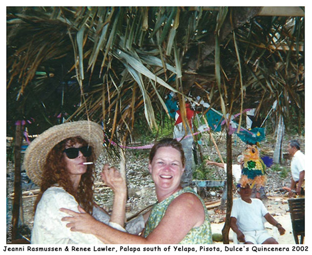 Jeanni Rasmussen & Renee Lawler, Palapa south of Yelapa, Pisota, Dulce's Quincenera 2002