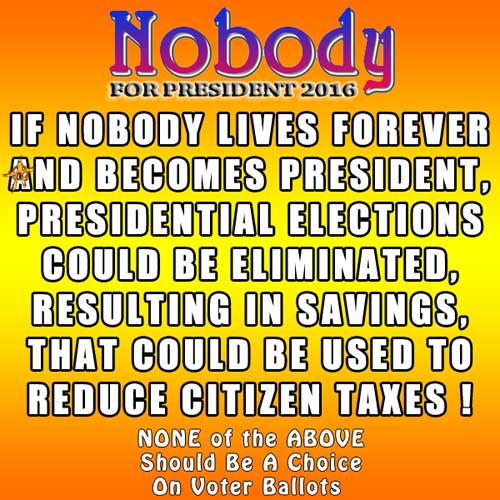 If Nobody lives forever and becomes president, presidential elections could be eliminated, resulting in savings, that could be used to reduce citizen taxes !