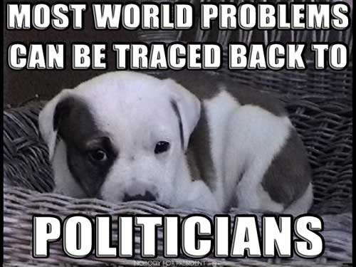 MOST WORLD PROBLEMS CAN BE TRACED BACK TO POLITICIANS