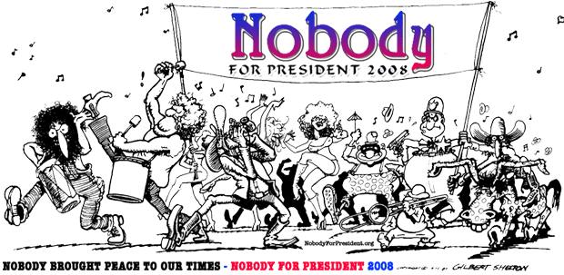 NOBODY BROUGHT PEACE TO OUR TIMES = Nobody for President 2008