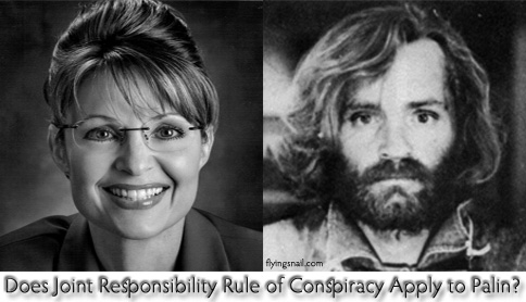 Does Joint Responsibility Rule of Conspiracy Apply to Palin and the attempted murder of Rep. Gabrielle Giffords, like it did for Charles Manson?