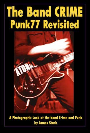 The Band Crime - Punk77 Revisited, A Photographic Look at the band Crime and Punk by James Stark