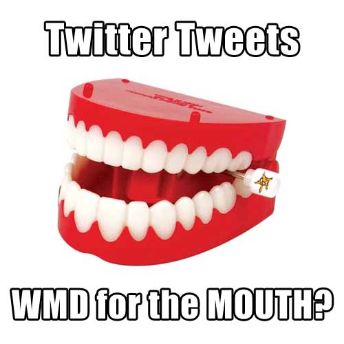 Twitter Tweets ~ WMD for the Mouth?